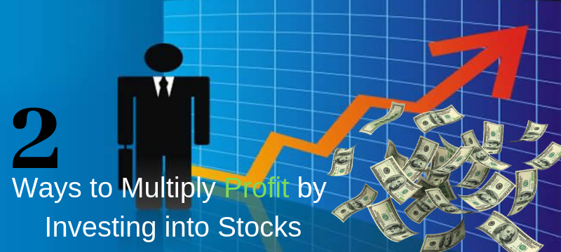 2 Ways to Multiply Profit by Investing into Stocks