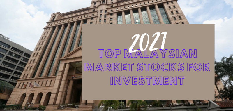2021 Top Malaysian Market Stocks for Investment