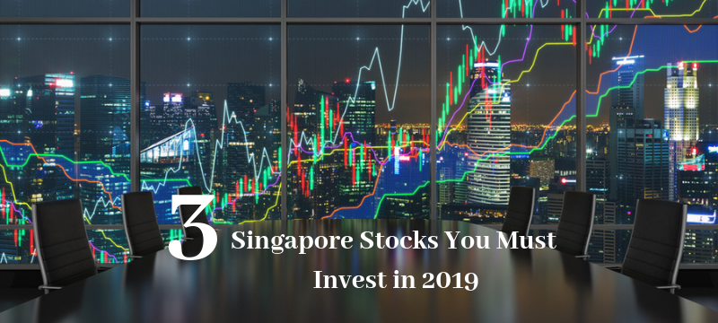 3 Singapore Stocks You Must Invest in 2019