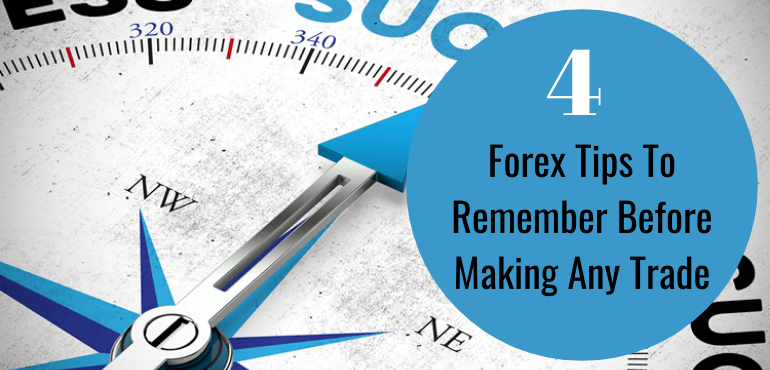 4 Forex Tips To Remember Before Making Any Trade