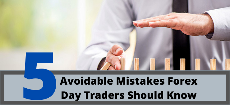 5 Avoidable Mistakes Forex Day Traders Should Know