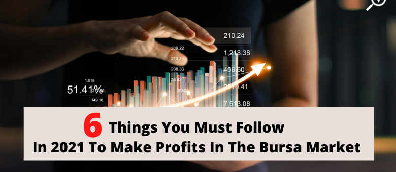6 Things You Must Follow In 2021 To Make Profits In The Bursa Market