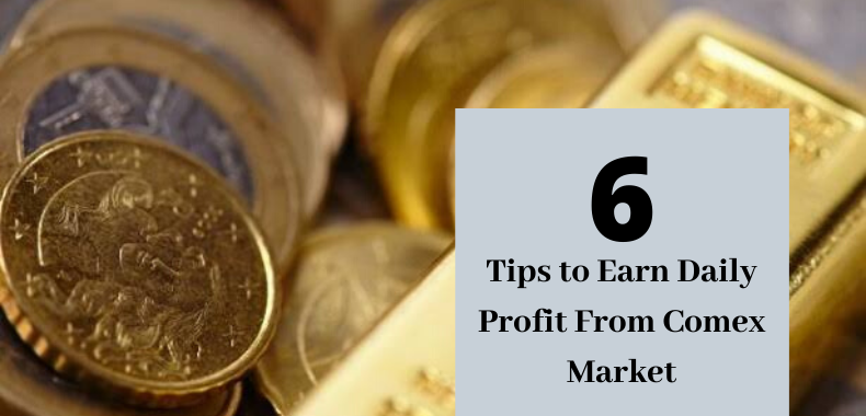6 Tips to Earn Daily Profits From Comex Market