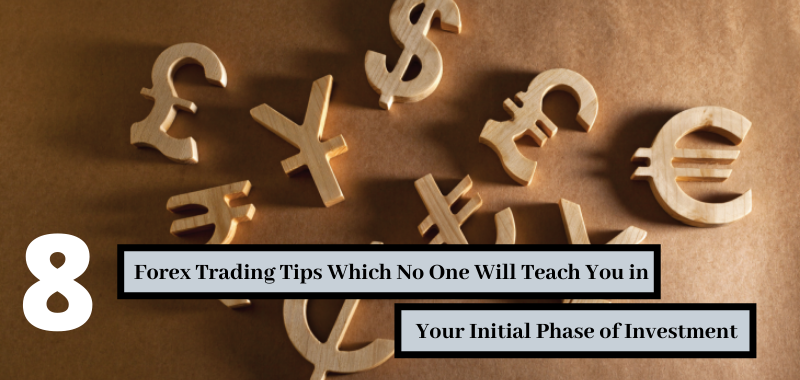 8 Forex Trading Tips Which No One Will Teach You in Your Initial Phase of Investment