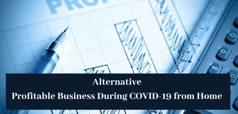 Alternative Profitable Business During COVID-19 from Home