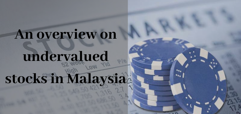An overview on undervalued stocks in Malaysia