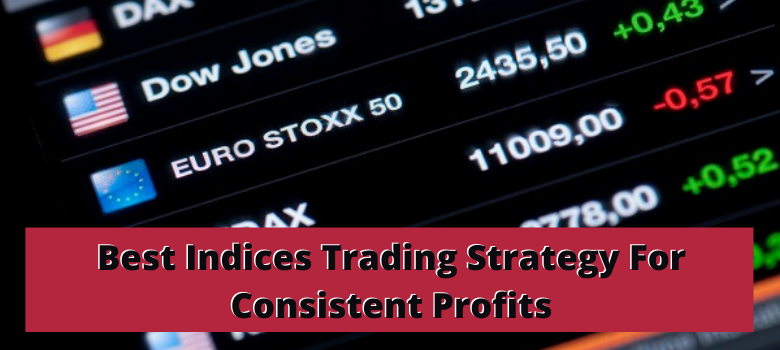 Best Indices Trading Strategy For Consistent Profits