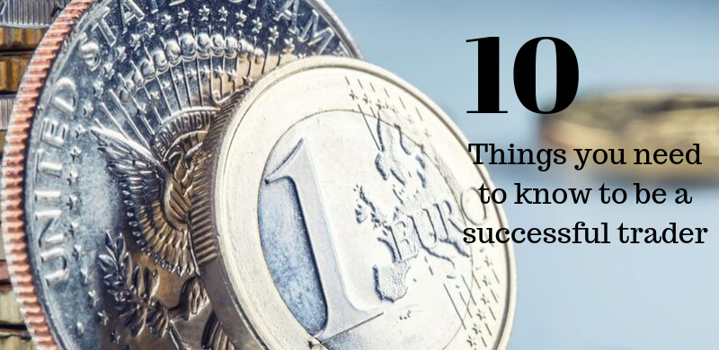 Currency Trading Tips – 10 Things You Need to Know to be a Successful Trader