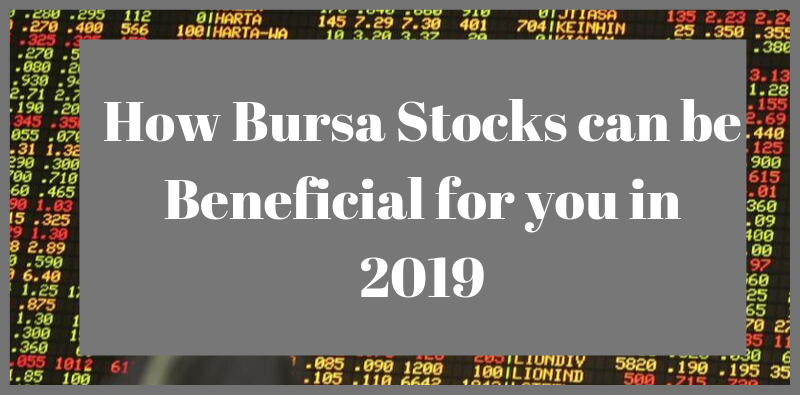 How Bursa Stocks can be Beneficial for you in 2019