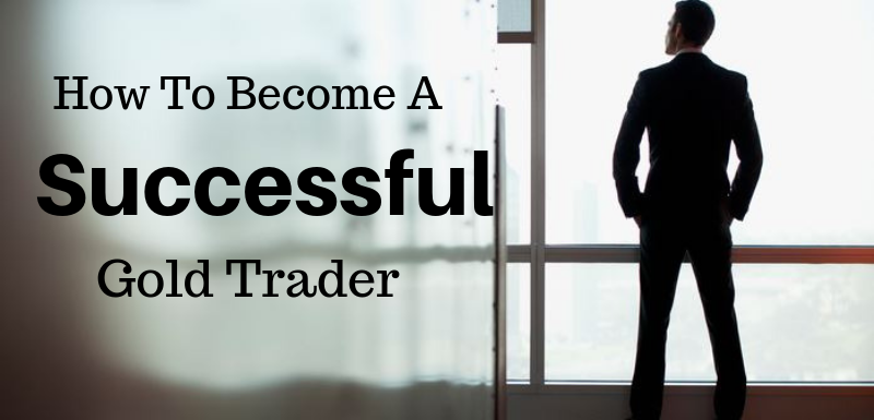How To Become A Successful Gold Trader