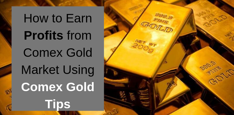 How to Earn Profits from Comex Gold Market Using Comex Gold Tips