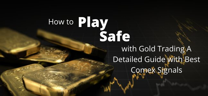How to Play Safe with Gold Trading A Detailed Guide with Best Comex Signals