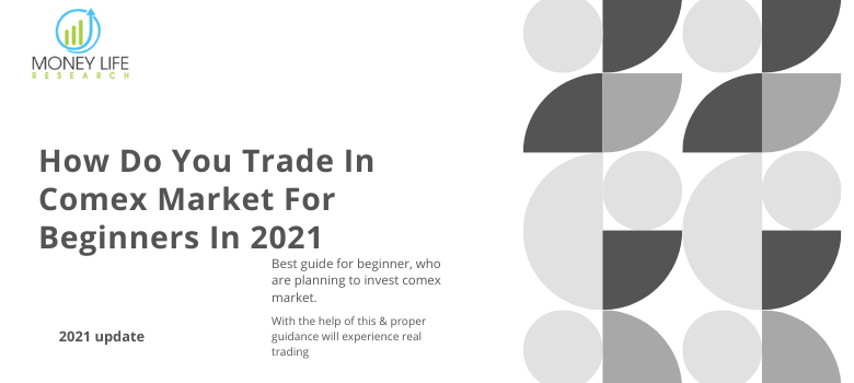 How Do You Trade In Comex Market For Beginners In 2021?