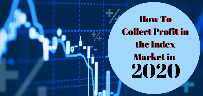 How To Collect Profit in the Index Market in 2020?
