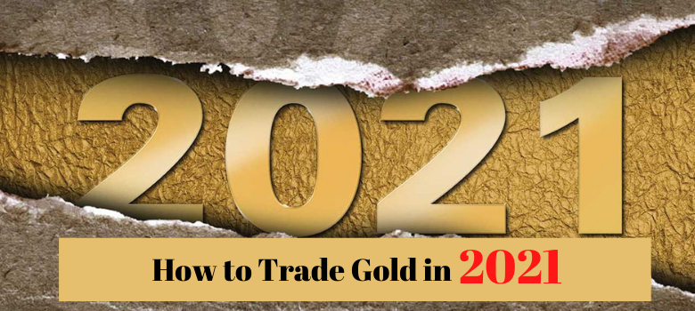 How to Trade Gold in 2021