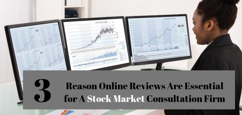 3 Reason Online Reviews Are Essential for A Stock Market Consultation Firm