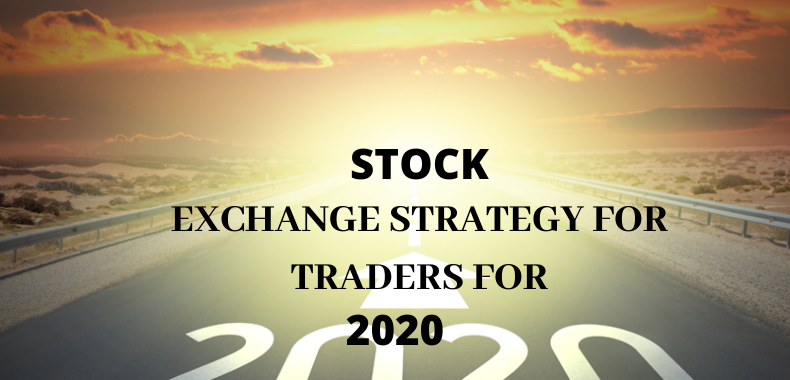 STOCK EXCHANGE STRATEGY FOR TRADERS FOR 2020