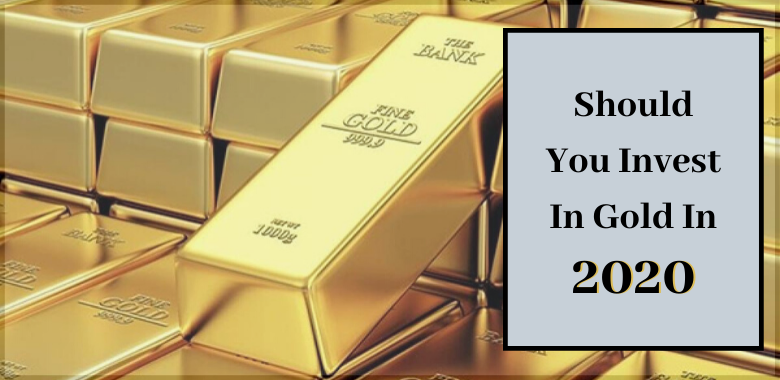 Should You Invest In Gold In 2020
