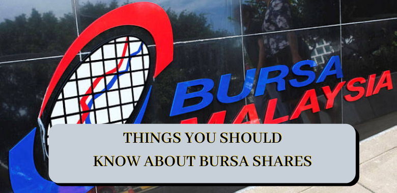 THINGS YOU SHOULD KNOW ABOUT BURSA SHARES