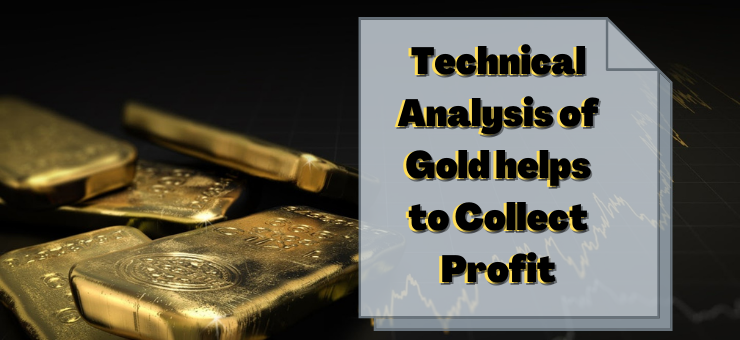 How Technical Analysis of Gold Helps to Collect Profit