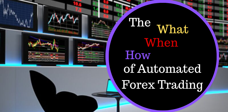 The What, When How of Automated Forex Trading