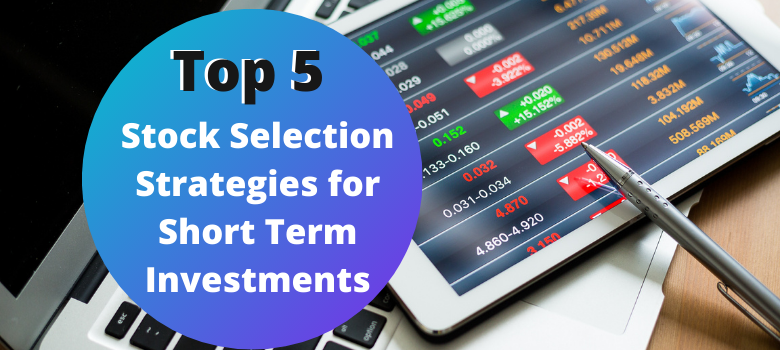 Top 5 Stock Selection Strategies for Short Term Investments