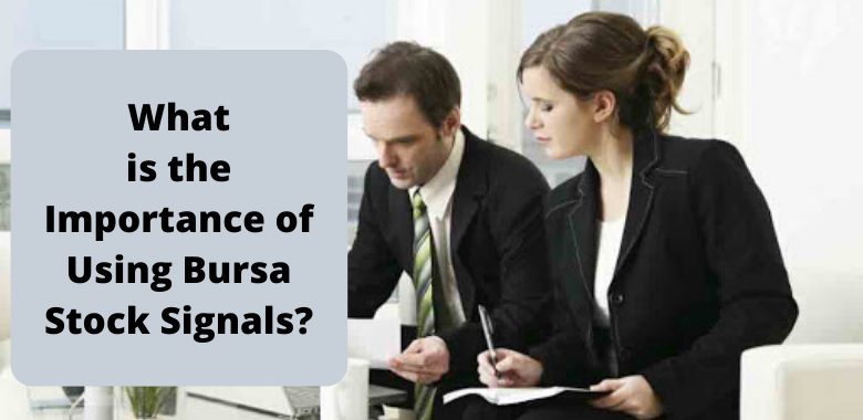 What is the Importance of Using Bursa Stock Signals?