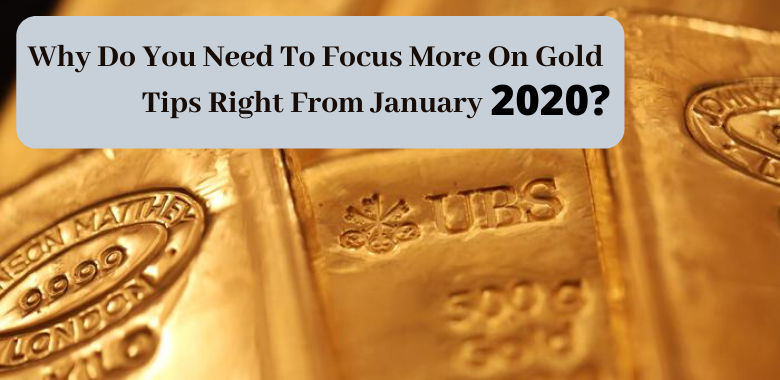 Why Do You Need To Focus More On Gold Tips Right From January 2020?