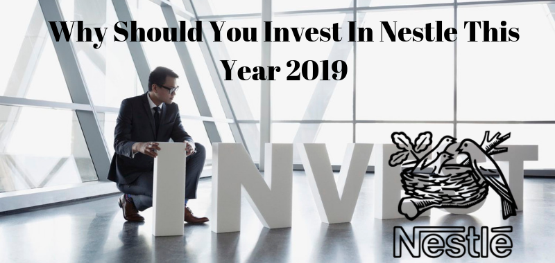 Why Should You Invest In Nestle This Year 2019