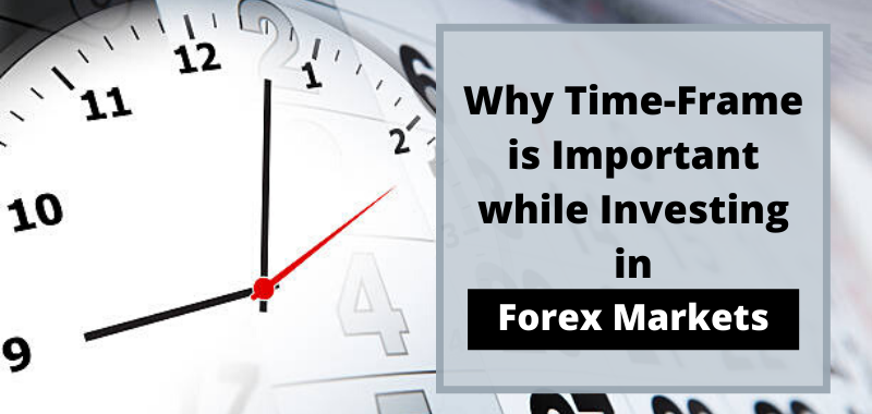 Why Time-Frame is Important while Investing in Forex Markets