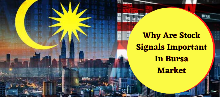 Why Are Stock Signals Important In Bursa Market