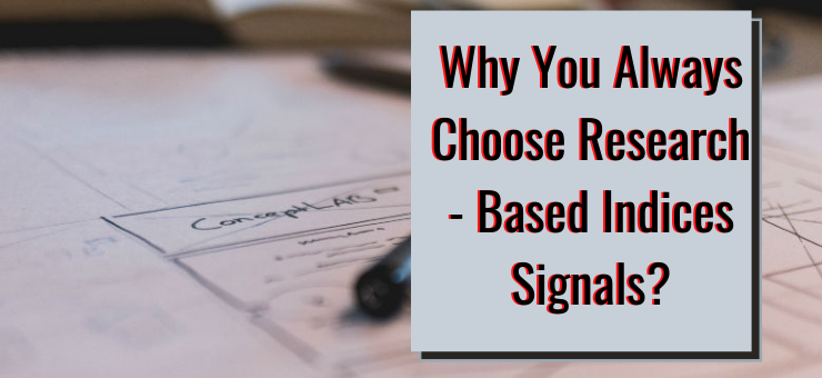 Why You Always Choose Research - Based Indices Signals?
