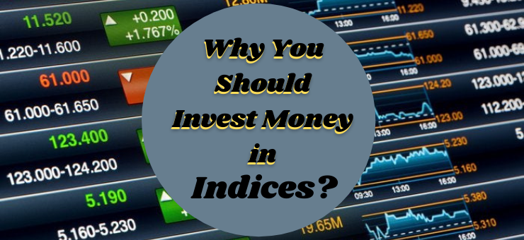 Why You Should Invest Money in Indices?