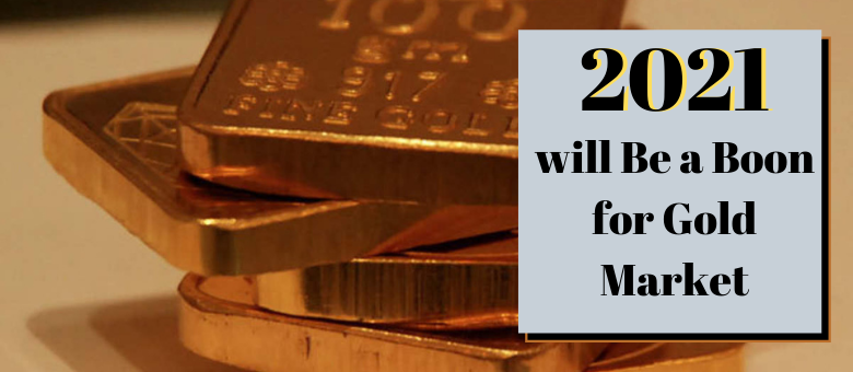 2021 will Be a Boon for Gold Market